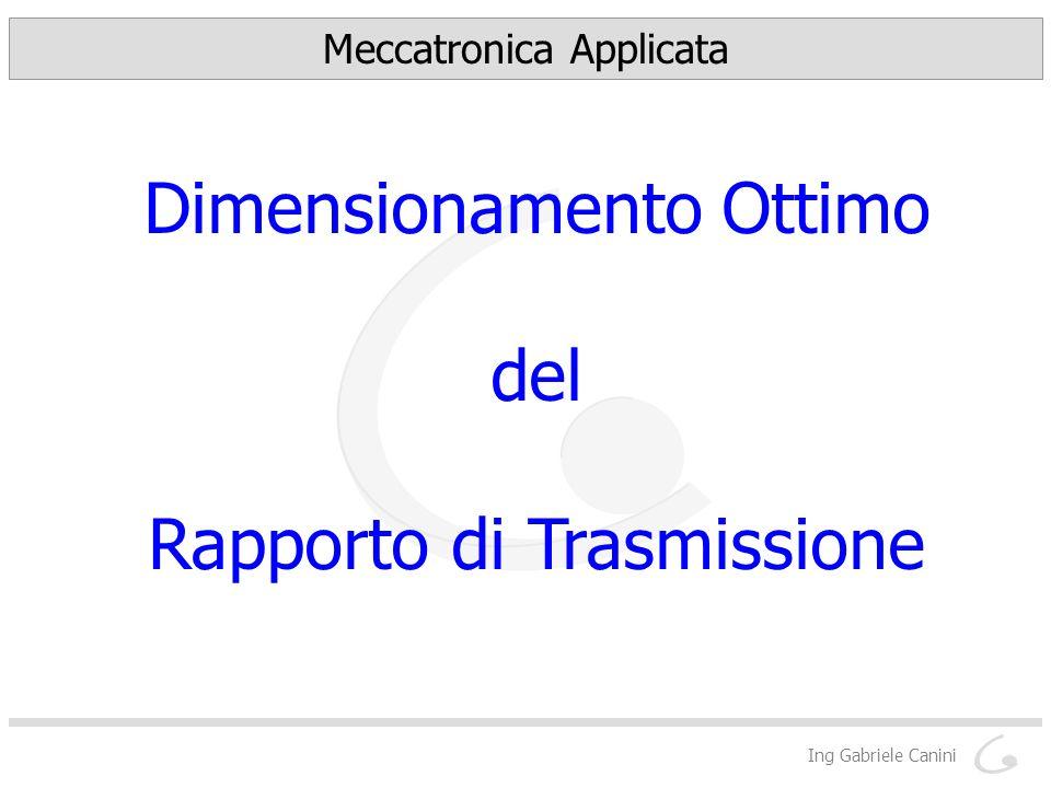Ing Gabriele Canini Meccatronica Applicata Dimensionamento Ottimo del Rapporto di Trasmissione