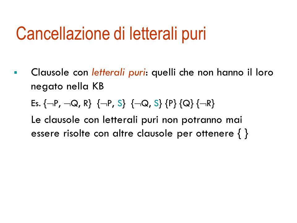 Cancellazione di letterali puri Clausole con letterali puri: quelli che non hanno il loro negato nella KB Es.