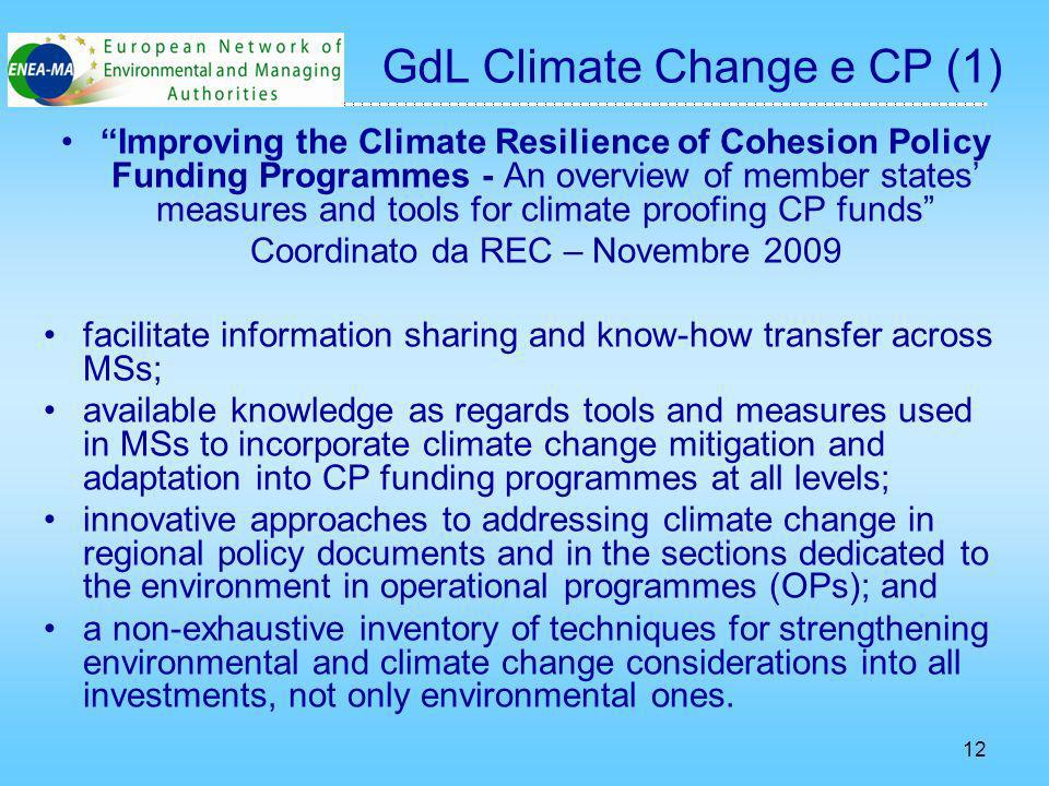 12 Improving the Climate Resilience of Cohesion Policy Funding Programmes - An overview of member states measures and tools for climate proofing CP funds Coordinato da REC – Novembre 2009 facilitate information sharing and know-how transfer across MSs; available knowledge as regards tools and measures used in MSs to incorporate climate change mitigation and adaptation into CP funding programmes at all levels; innovative approaches to addressing climate change in regional policy documents and in the sections dedicated to the environment in operational programmes (OPs); and a non-exhaustive inventory of techniques for strengthening environmental and climate change considerations into all investments, not only environmental ones.