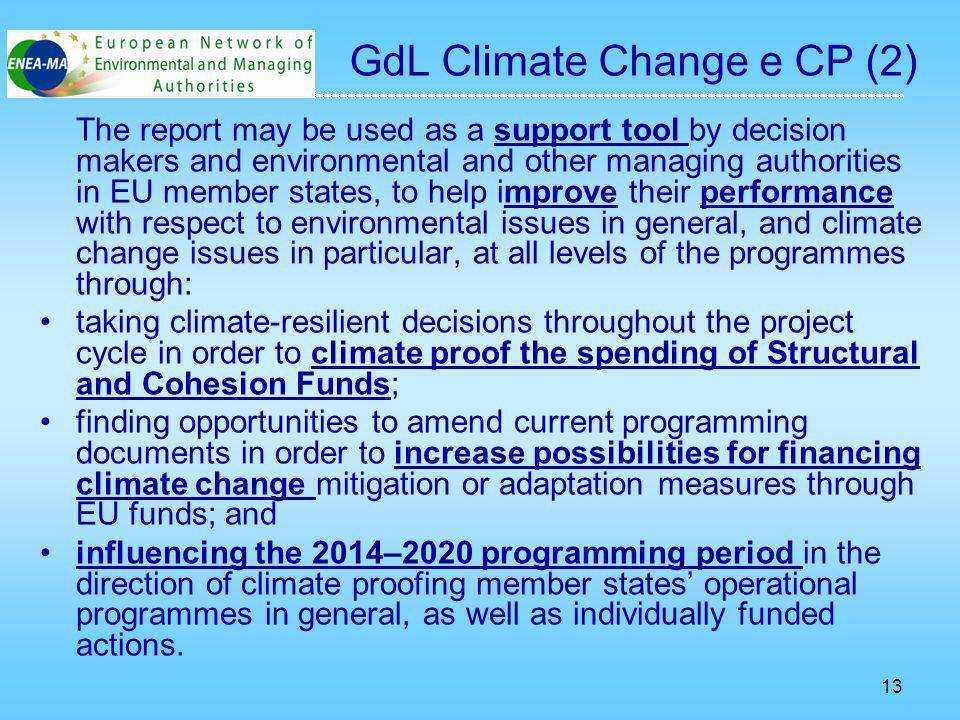 13 The report may be used as a support tool by decision makers and environmental and other managing authorities in EU member states, to help improve their performance with respect to environmental issues in general, and climate change issues in particular, at all levels of the programmes through: taking climate-resilient decisions throughout the project cycle in order to climate proof the spending of Structural and Cohesion Funds; finding opportunities to amend current programming documents in order to increase possibilities for financing climate change mitigation or adaptation measures through EU funds; and influencing the 2014–2020 programming period in the direction of climate proofing member states operational programmes in general, as well as individually funded actions.
