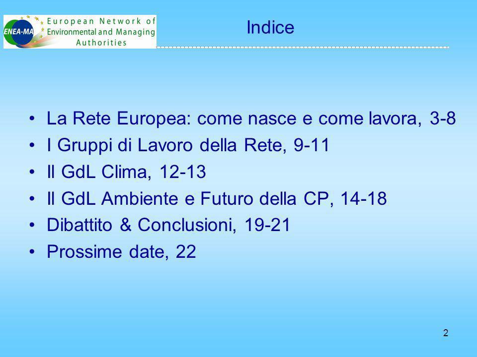 Indice La Rete Europea: come nasce e come lavora, 3-8 I Gruppi di Lavoro della Rete, 9-11 Il GdL Clima, 12-13 Il GdL Ambiente e Futuro della CP, 14-18 Dibattito & Conclusioni, 19-21 Prossime date, 22 2