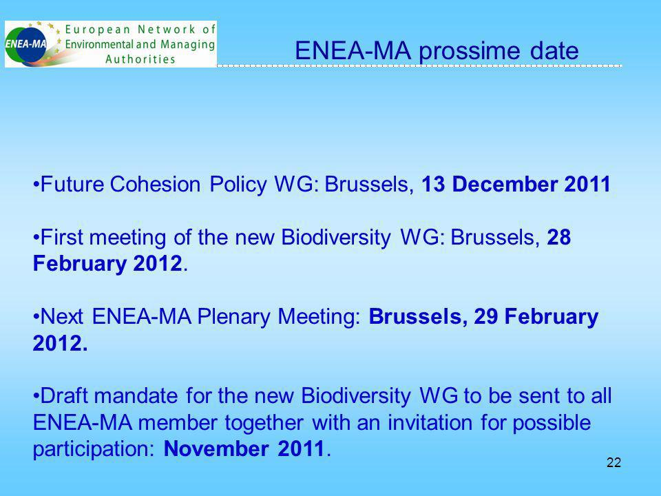 22 Future Cohesion Policy WG: Brussels, 13 December 2011 First meeting of the new Biodiversity WG: Brussels, 28 February 2012.