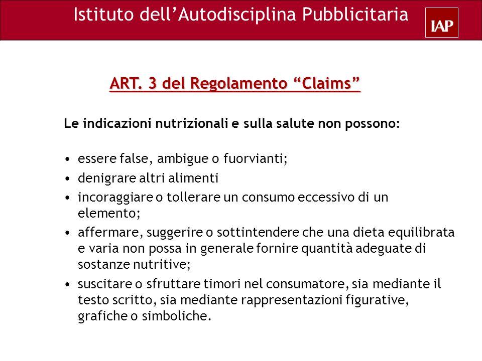ART. 3 del Regolamento Claims Le indicazioni nutrizionali e sulla salute non possono: essere false, ambigue o fuorvianti; denigrare altri alimenti inc