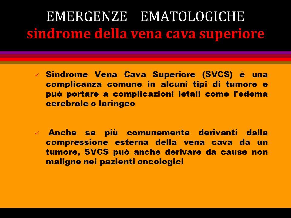 EMERGENZE EMATOLOGICHE sindrome della vena cava superiore Sindrome Vena Cava Superiore (SVCS) è una complicanza comune in alcuni tipi di tumore e può