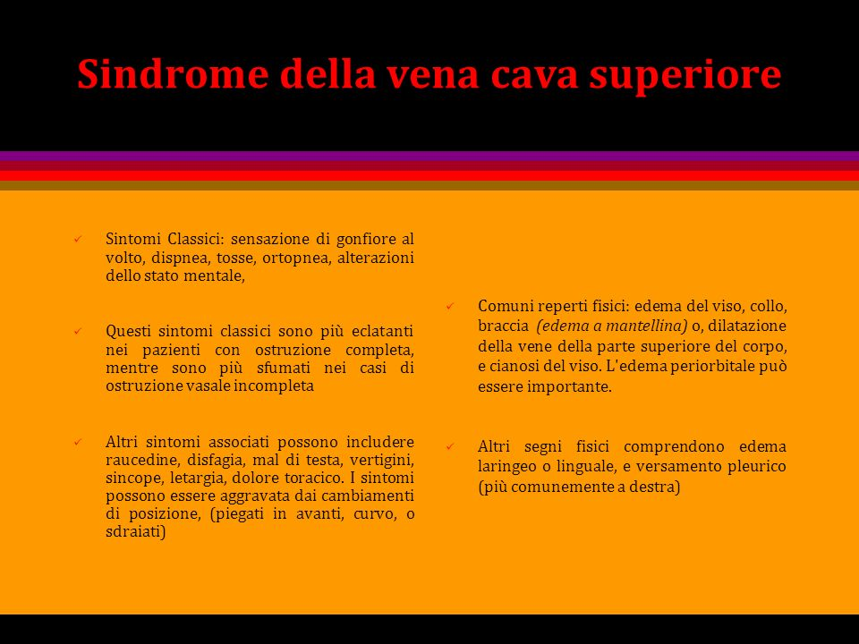 Sindrome della vena cava superiore Sintomi Classici: sensazione di gonfiore al volto, dispnea, tosse, ortopnea, alterazioni dello stato mentale, Quest