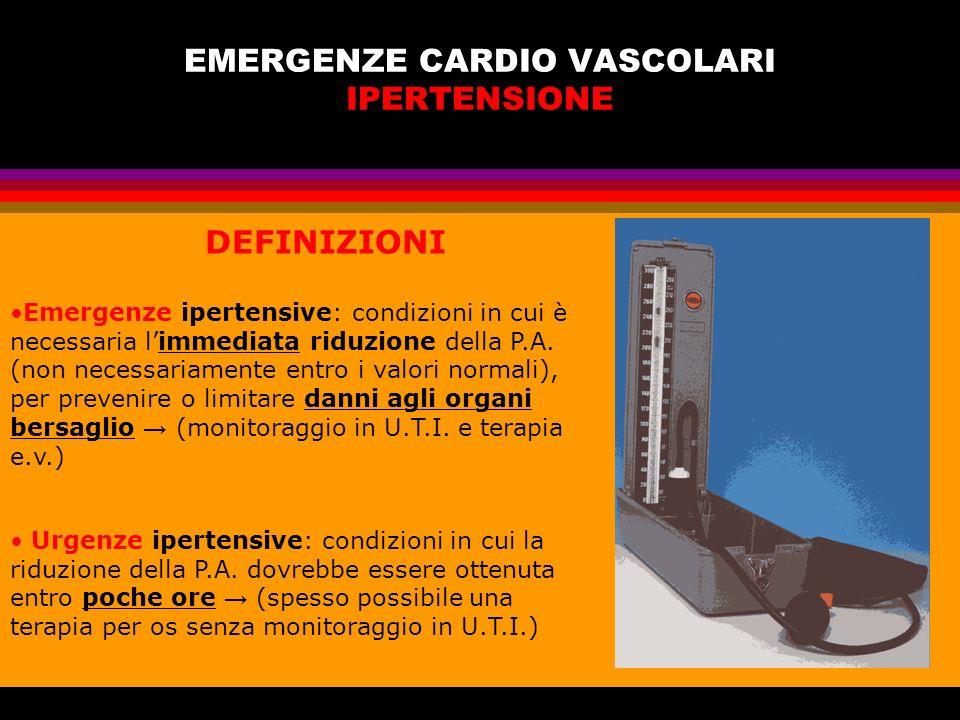 EMERGENZE CARDIO VASCOLARI IPERTENSIONE DEFINIZIONI Emergenze ipertensive: condizioni in cui è necessaria limmediata riduzione della P.A. (non necessa