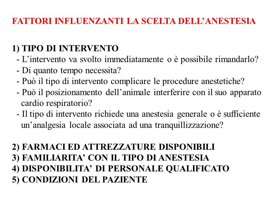 FATTORI INFLUENZANTI LA SCELTA DELLANESTESIA 1) TIPO DI INTERVENTO - Lintervento va svolto immediatamente o è possibile rimandarlo? - Di quanto tempo