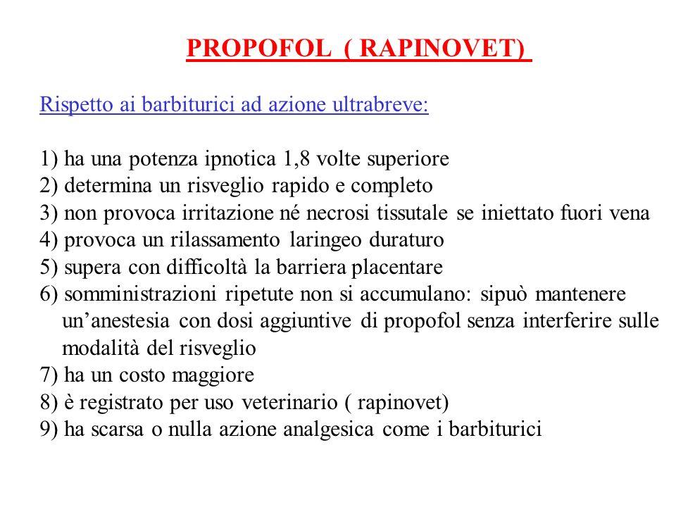 PROPOFOL ( RAPINOVET) Rispetto ai barbiturici ad azione ultrabreve: 1) ha una potenza ipnotica 1,8 volte superiore 2) determina un risveglio rapido e