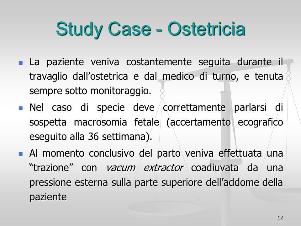 12 Study Case - Ostetricia La paziente veniva costantemente seguita durante il travaglio dallostetrica e dal medico di turno, e tenuta sempre sotto mo