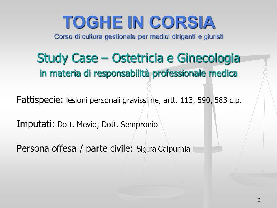 3 TOGHE IN CORSIA Corso di cultura gestionale per medici dirigenti e giuristi Study Case – Ostetricia e Ginecologia in materia di responsabilità profe