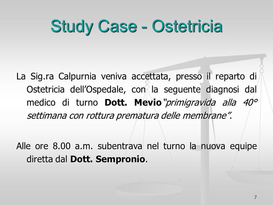 7 Study Case - Ostetricia La Sig.ra Calpurnia veniva accettata, presso il reparto di Ostetricia dellOspedale, con la seguente diagnosi dal medico di t