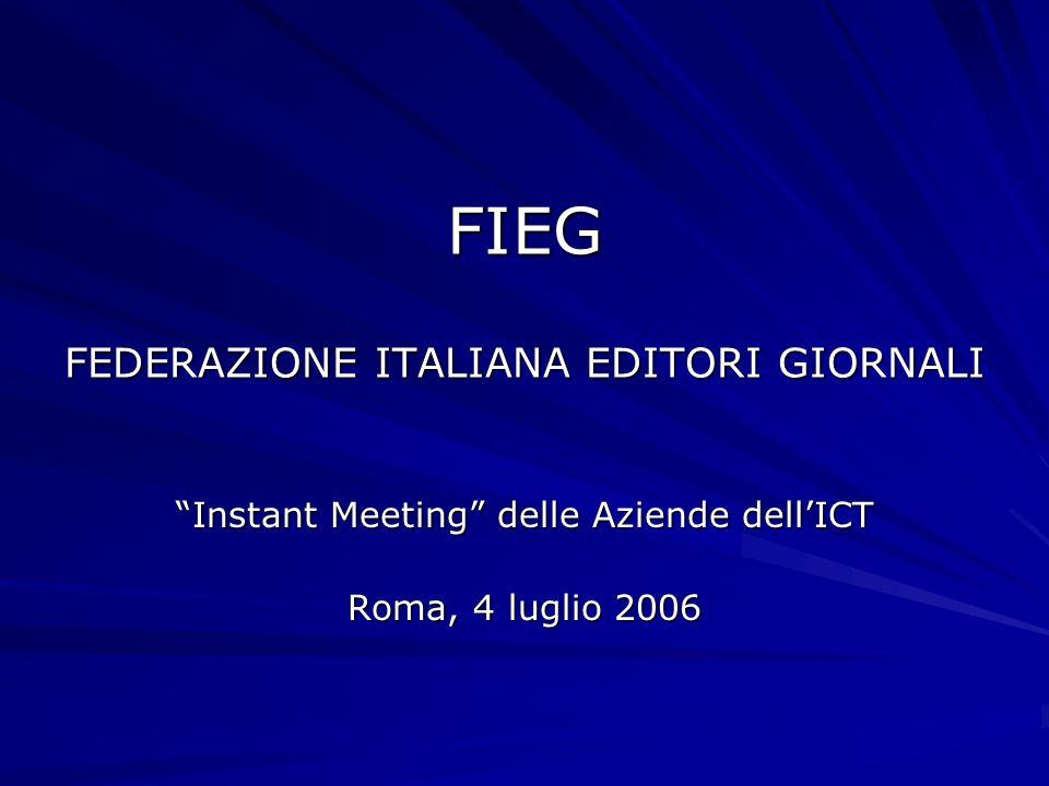 FIEG FEDERAZIONE ITALIANA EDITORI GIORNALI Instant Meeting delle Aziende dellICT Roma, 4 luglio 2006