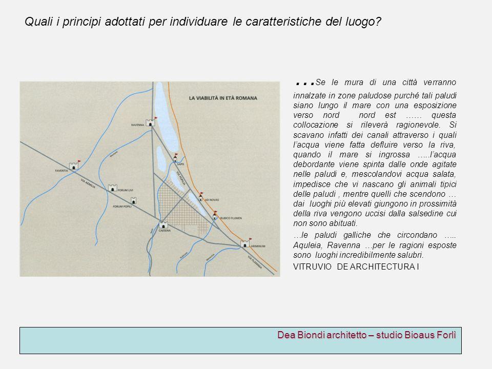 Dea Biondi architetto – studio Bioaus Forlì Quali i principi adottati per individuare le caratteristiche del luogo.