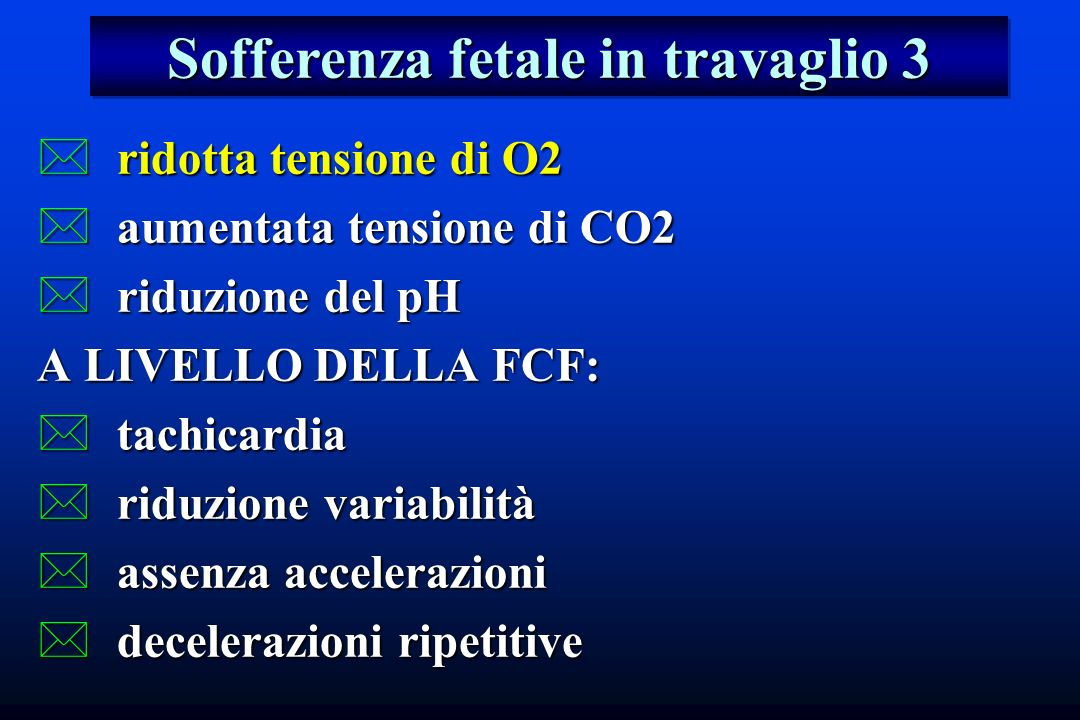 *ridotta tensione di O2 *aumentata tensione di CO2 *riduzione del pH A LIVELLO DELLA FCF: *tachicardia *riduzione variabilità *assenza accelerazioni *