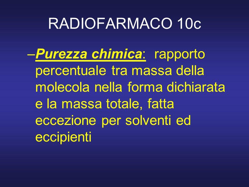 RADIOFARMACO 10c –Purezza chimica: rapporto percentuale tra massa della molecola nella forma dichiarata e la massa totale, fatta eccezione per solvent