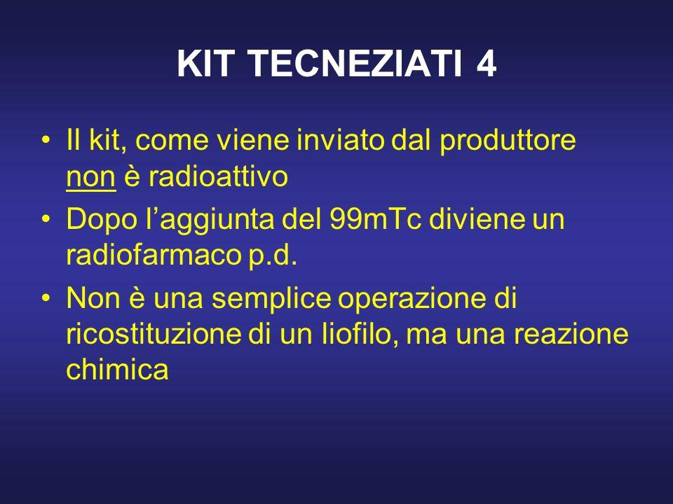 KIT TECNEZIATI 4 Il kit, come viene inviato dal produttore non è radioattivo Dopo laggiunta del 99mTc diviene un radiofarmaco p.d. Non è una semplice
