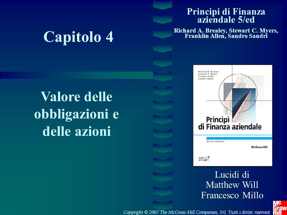 Capitolo 4 Principi di Finanza aziendale 5/ed Richard A. Brealey, Stewart C. Myers, Franklin Allen, Sandro Sandri Valore delle obbligazioni e delle az