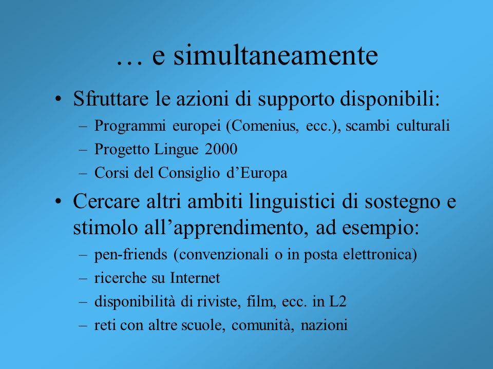 … e simultaneamente Sfruttare le azioni di supporto disponibili: –Programmi europei (Comenius, ecc.), scambi culturali –Progetto Lingue 2000 –Corsi de
