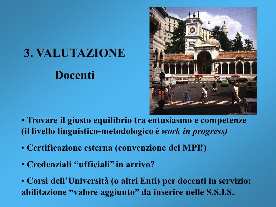 3. VALUTAZIONE Docenti Trovare il giusto equilibrio tra entusiasmo e competenze (il livello linguistico-metodologico è work in progress) Certificazion