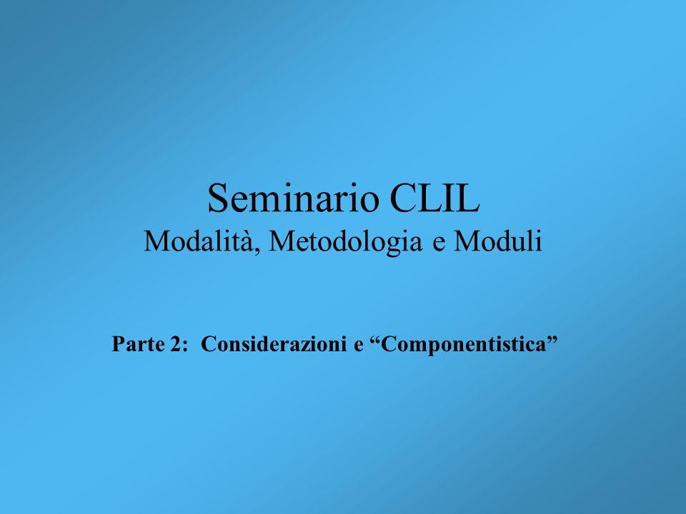 Seminario CLIL Modalità, Metodologia e Moduli Parte 2: Considerazioni e Componentistica