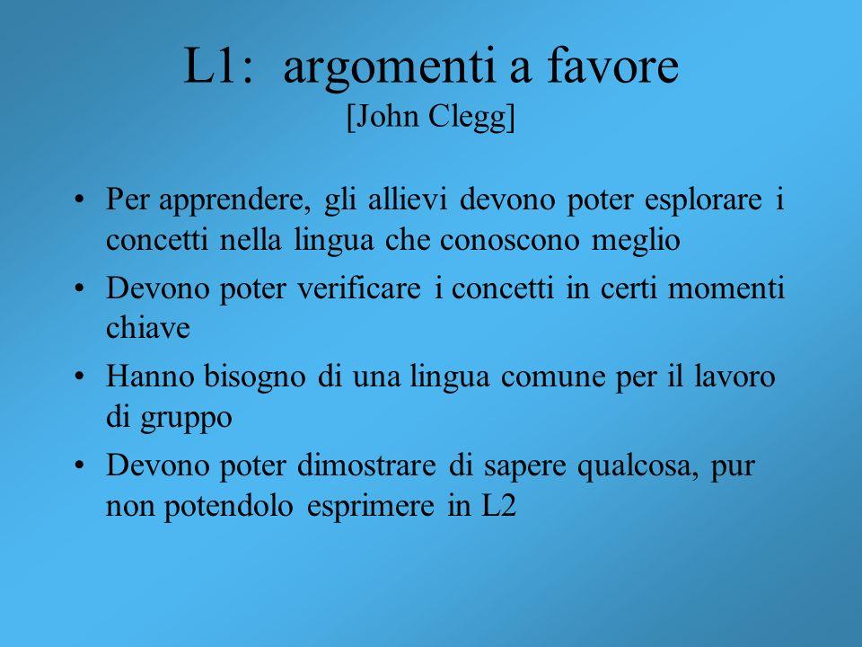 L1: argomenti a favore [John Clegg] Per apprendere, gli allievi devono poter esplorare i concetti nella lingua che conoscono meglio Devono poter verif