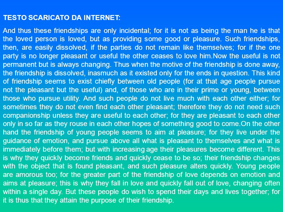 TESTO SCARICATO DA INTERNET: And thus these friendships are only incidental; for it is not as being the man he is that the loved person is loved, but
