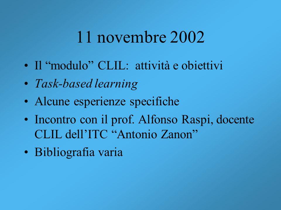 11 novembre 2002 Il modulo CLIL: attività e obiettivi Task-based learning Alcune esperienze specifiche Incontro con il prof. Alfonso Raspi, docente CL