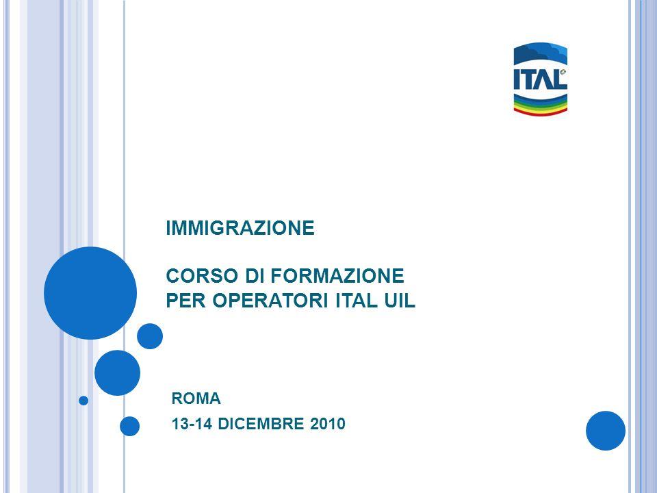 IMMIGRAZIONE CORSO DI FORMAZIONE PER OPERATORI ITAL UIL ROMA 13-14 DICEMBRE 2010