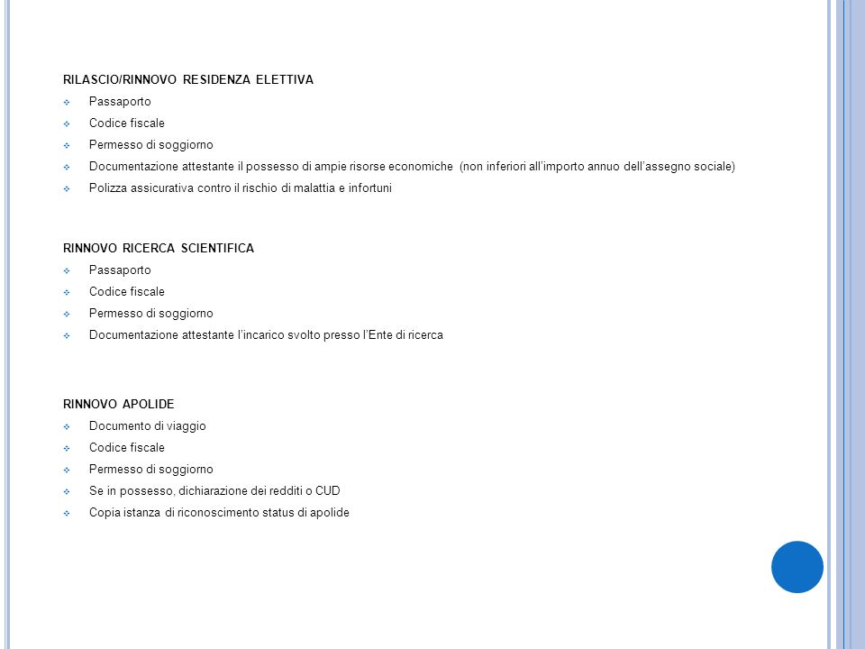 RILASCIO/RINNOVO RESIDENZA ELETTIVA Passaporto Codice fiscale Permesso di soggiorno Documentazione attestante il possesso di ampie risorse economiche