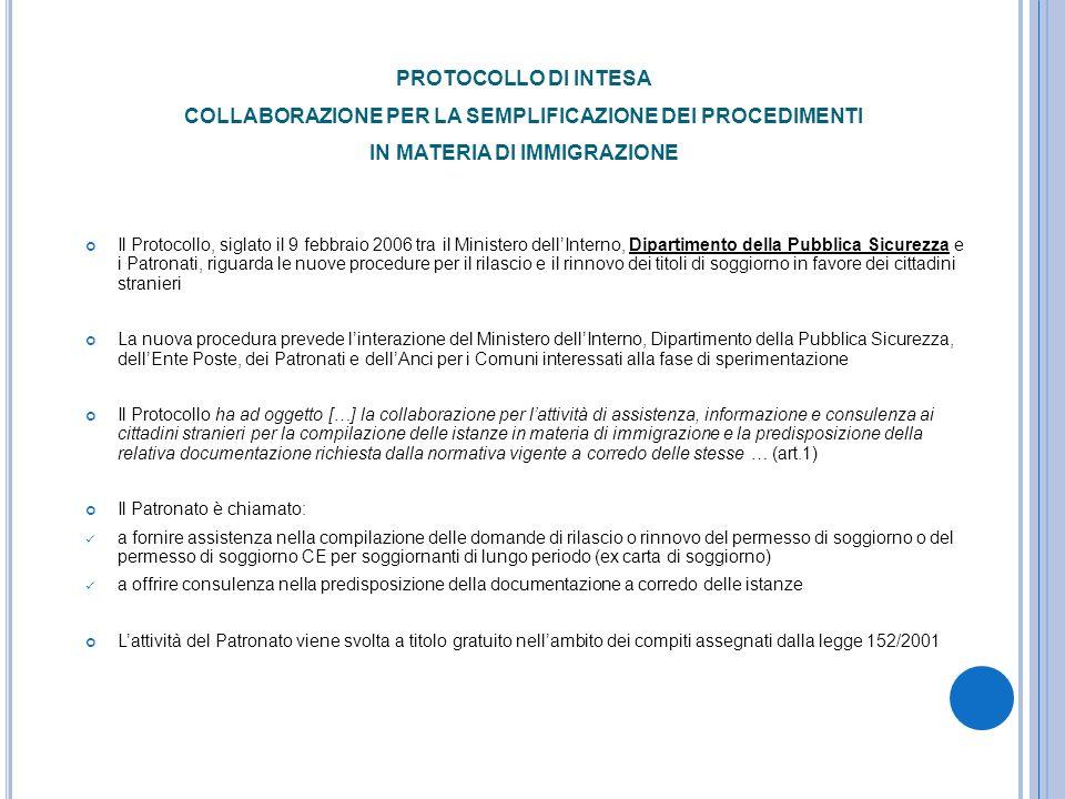 PROTOCOLLO DI INTESA COLLABORAZIONE PER LA SEMPLIFICAZIONE DEI PROCEDIMENTI IN MATERIA DI IMMIGRAZIONE Il Protocollo, siglato il 9 febbraio 2006 tra i