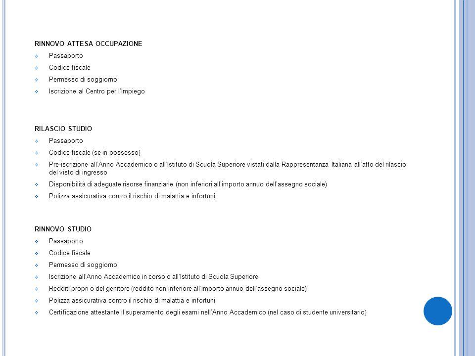 RINNOVO ATTESA OCCUPAZIONE Passaporto Codice fiscale Permesso di soggiorno Iscrizione al Centro per lImpiego RINNOVO STUDIO Passaporto Codice fiscale