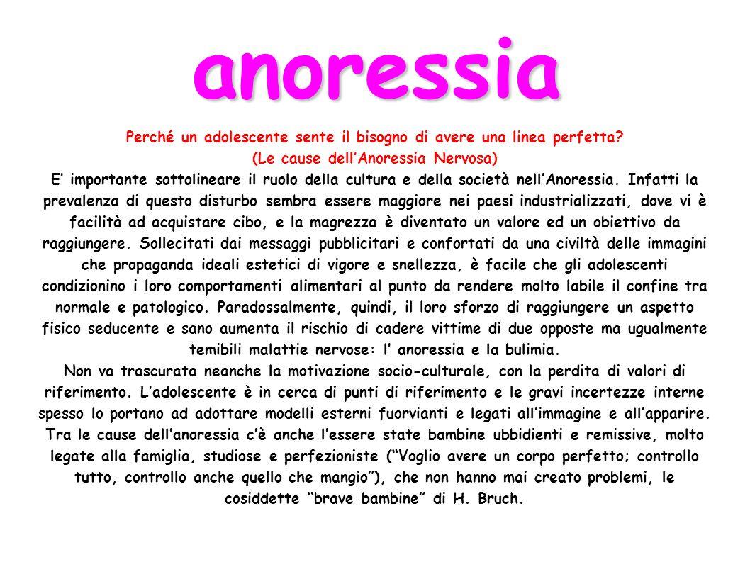 anoressia Perché un adolescente sente il bisogno di avere una linea perfetta? (Le cause dellAnoressia Nervosa) E importante sottolineare il ruolo dell