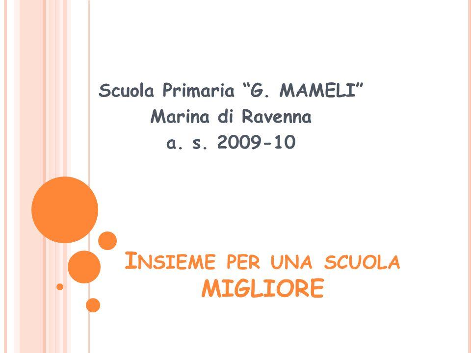 I NSIEME PER UNA SCUOLA MIGLIORE Scuola Primaria G. MAMELI Marina di Ravenna a. s. 2009-10