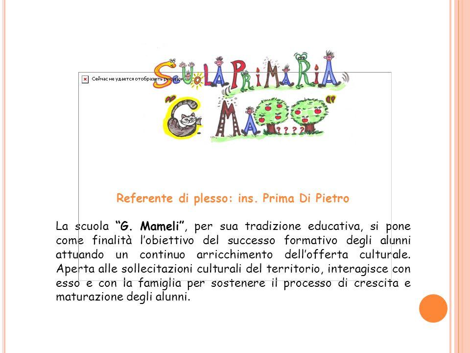 Referente di plesso: ins. Prima Di Pietro La scuola G. Mameli, per sua tradizione educativa, si pone come finalità lobiettivo del successo formativo d