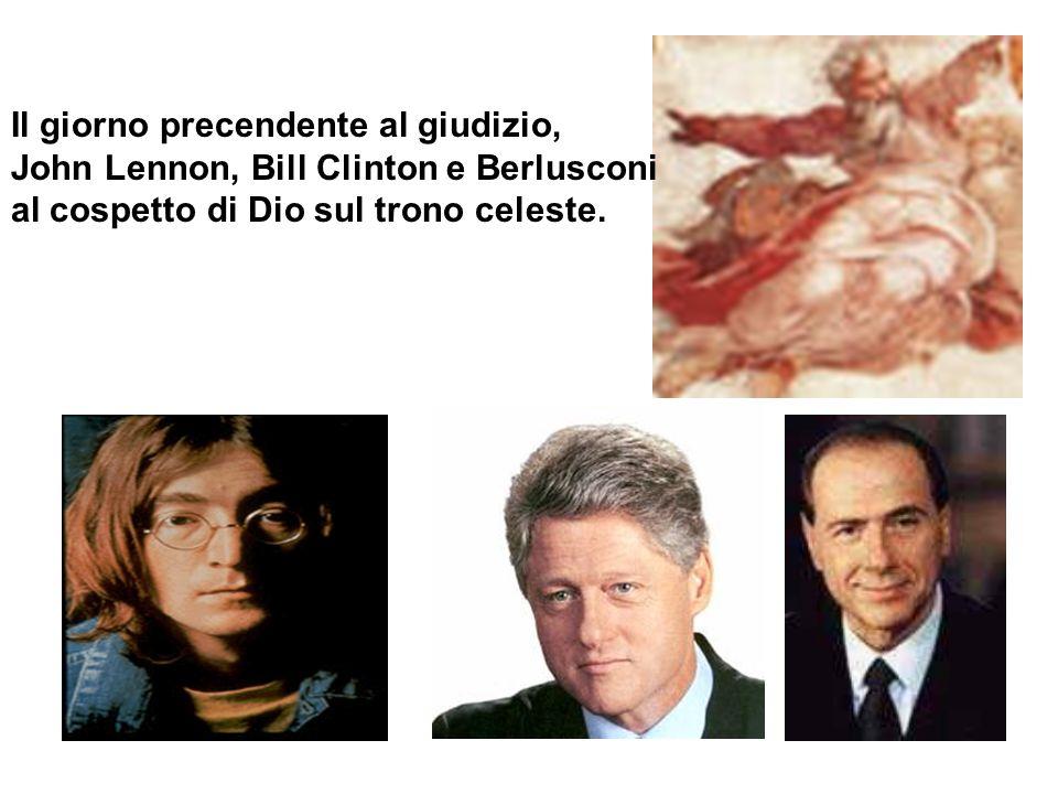 Il giorno precendente al giudizio, John Lennon, Bill Clinton e Berlusconi al cospetto di Dio sul trono celeste.