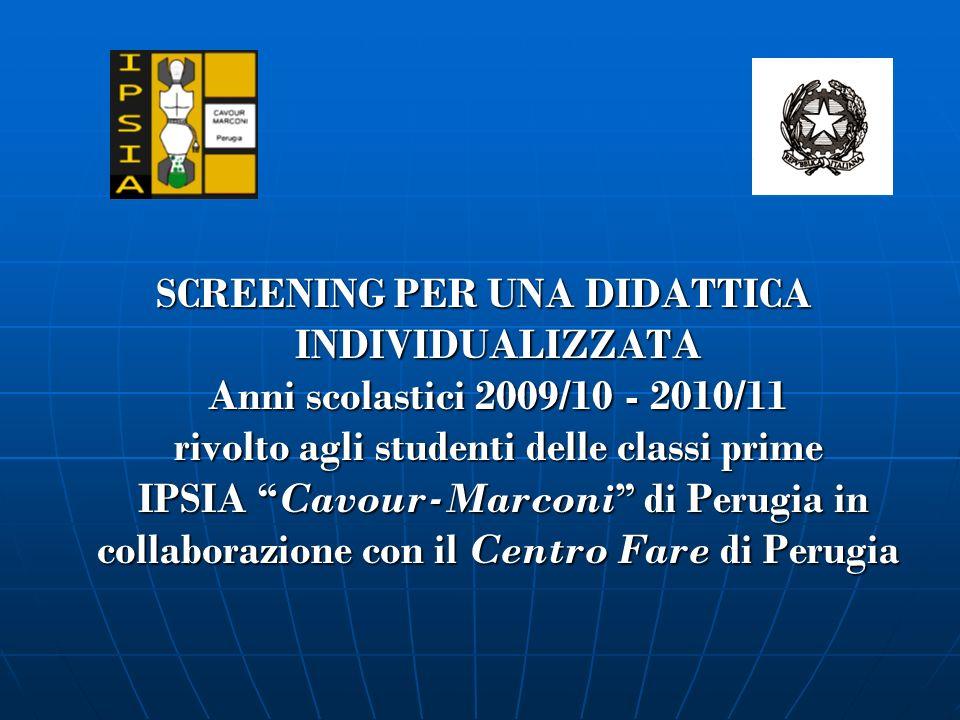 SCREENING PER UNA DIDATTICA INDIVIDUALIZZATA Anni scolastici 2009/10 - 2010/11 rivolto agli studenti delle classi prime IPSIA Cavour-Marconi di Perugi