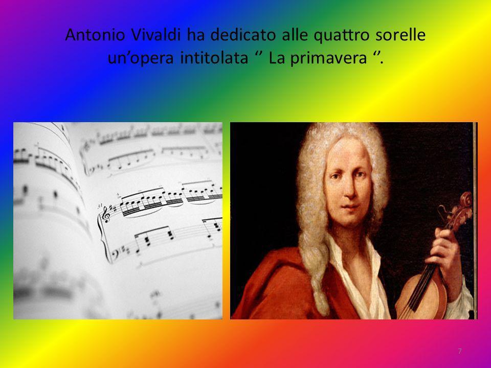 Antonio Vivaldi ha dedicato alle quattro sorelle unopera intitolata La primavera. 7