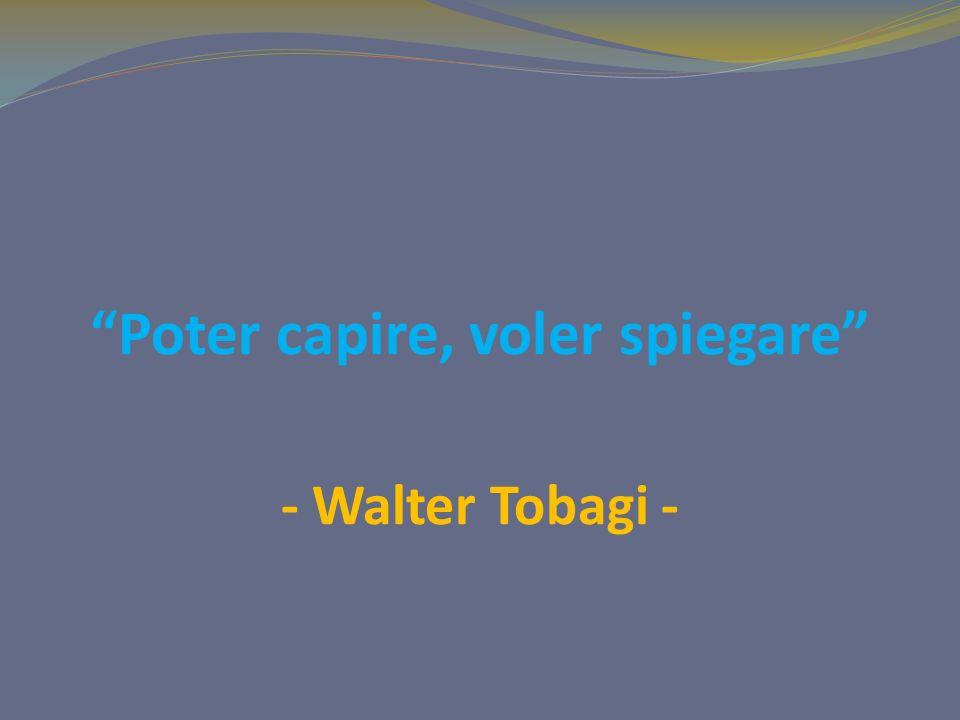 Poter capire, voler spiegare - Walter Tobagi -