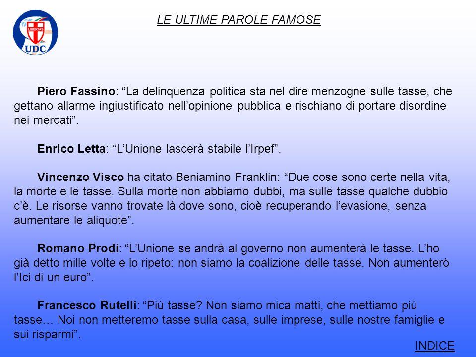 LE ULTIME PAROLE FAMOSE Piero Fassino: La delinquenza politica sta nel dire menzogne sulle tasse, che gettano allarme ingiustificato nellopinione pubblica e rischiano di portare disordine nei mercati.