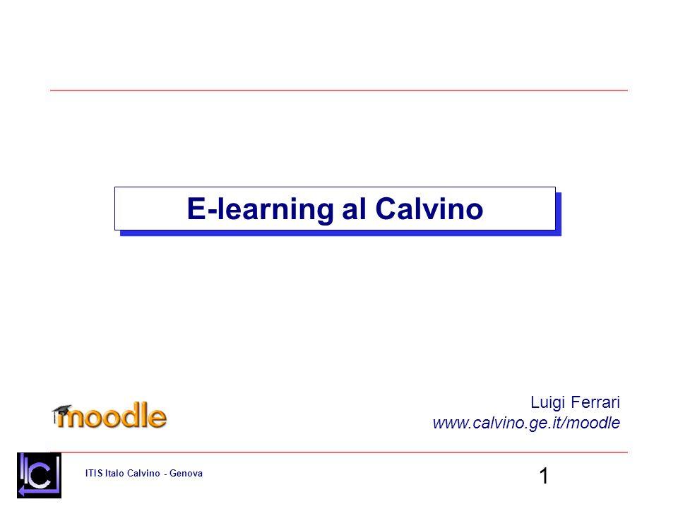 ITIS Italo Calvino - Genova 1 E-learning al Calvino Luigi Ferrari www.calvino.ge.it/moodle