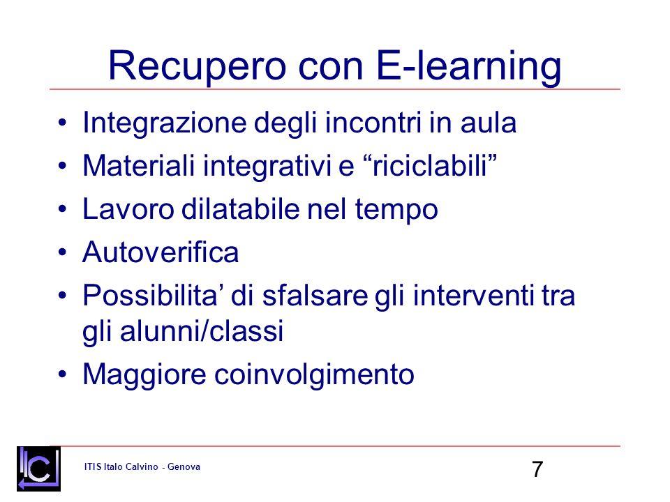 ITIS Italo Calvino - Genova 7 Recupero con E-learning Integrazione degli incontri in aula Materiali integrativi e riciclabili Lavoro dilatabile nel tempo Autoverifica Possibilita di sfalsare gli interventi tra gli alunni/classi Maggiore coinvolgimento