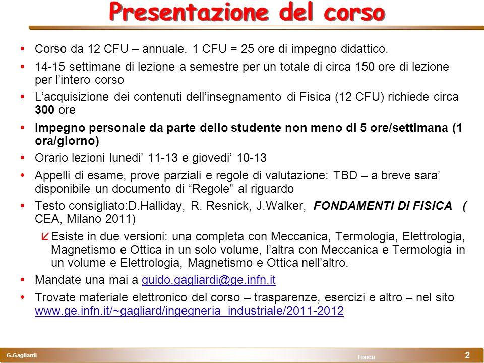 G.Gagliardi Fisica 2 Presentazione del corso Corso da 12 CFU – annuale. 1 CFU = 25 ore di impegno didattico. 14-15 settimane di lezione a semestre per