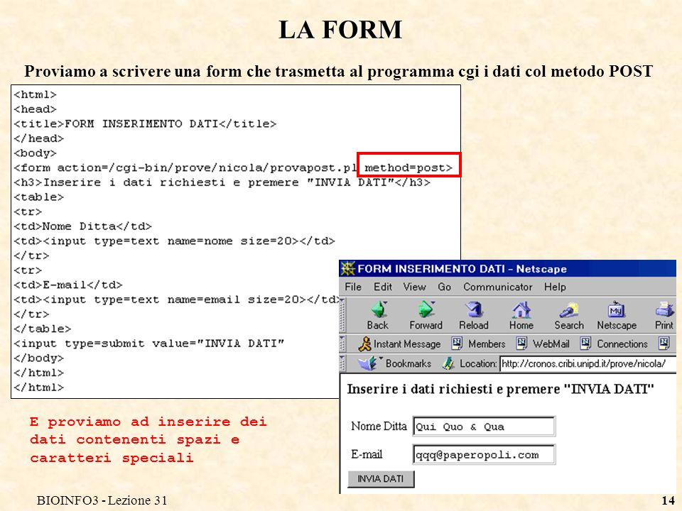 BIOINFO3 - Lezione 3114 LA FORM Proviamo a scrivere una form che trasmetta al programma cgi i dati col metodo POST E proviamo ad inserire dei dati contenenti spazi e caratteri speciali