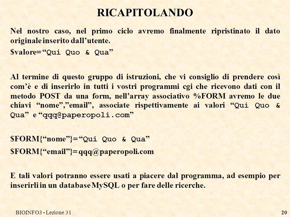 BIOINFO3 - Lezione 3120 RICAPITOLANDO Nel nostro caso, nel primo ciclo avremo finalmente ripristinato il dato originale inserito dallutente.