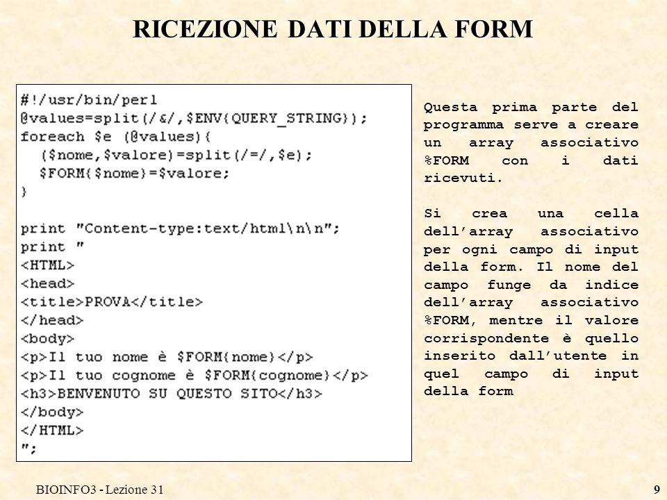 BIOINFO3 - Lezione 319 RICEZIONE DATI DELLA FORM Questa prima parte del programma serve a creare un array associativo %FORM con i dati ricevuti.