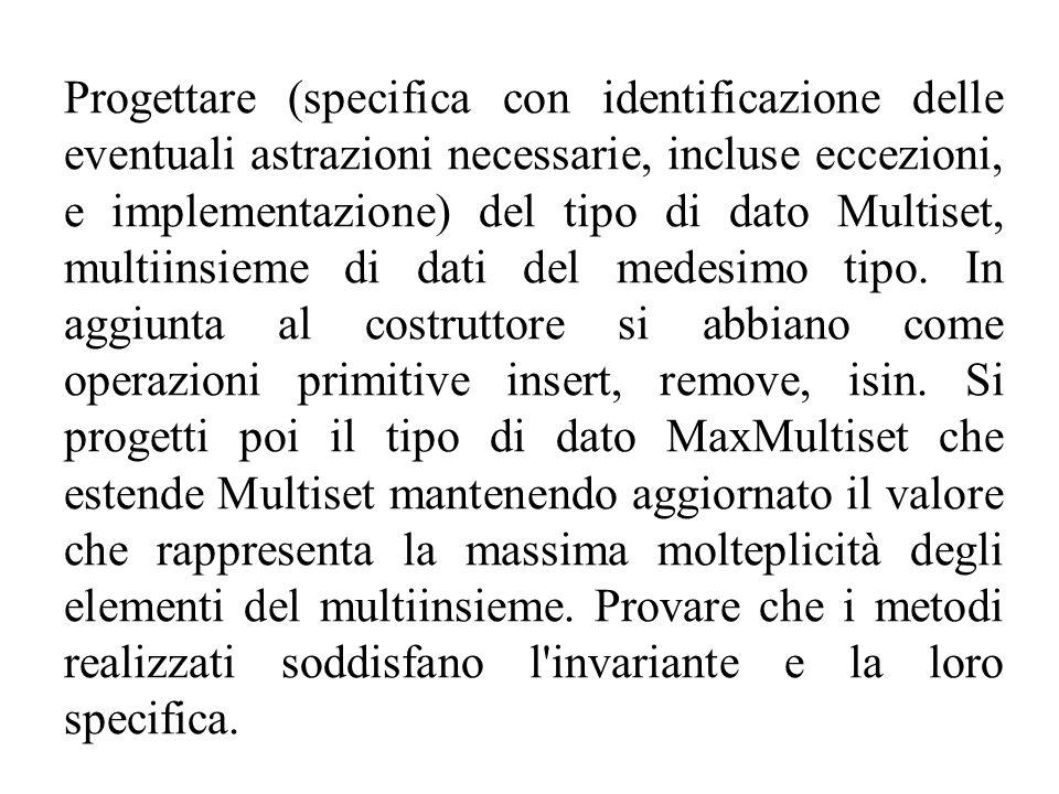 Progettare (specifica con identificazione delle eventuali astrazioni necessarie, incluse eccezioni, e implementazione) del tipo di dato Multiset, multiinsieme di dati del medesimo tipo.