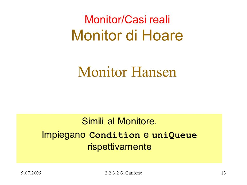2.2.3.2 G. Cantone13 Monitor/Casi reali Monitor di Hoare Monitor Hansen Simili al Monitore. Impiegano Condition e uniQueue rispettivamente