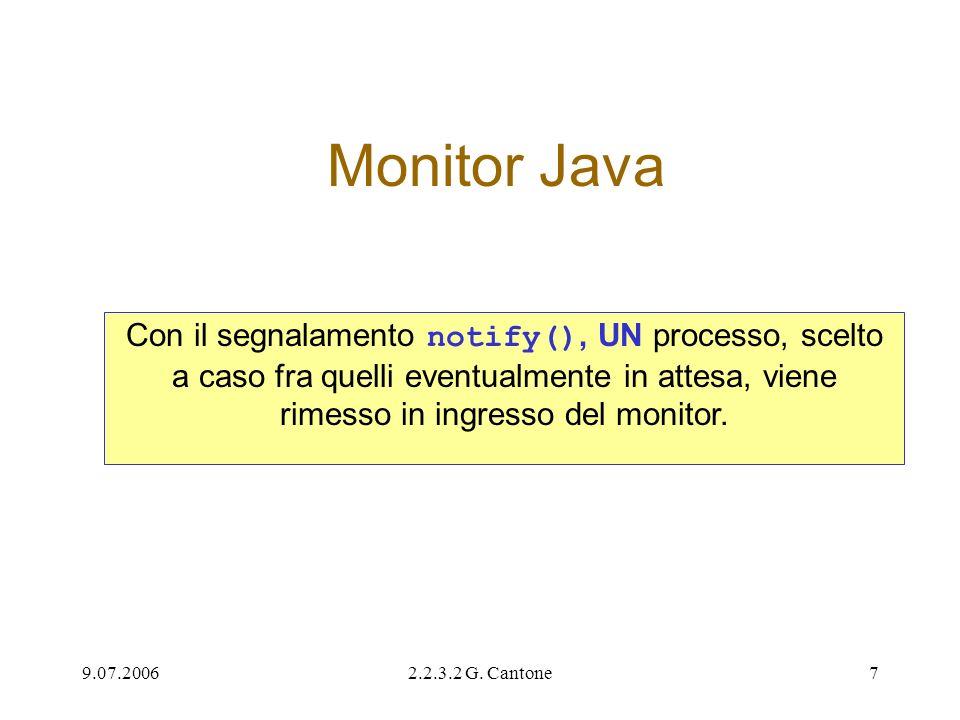 9.07.20062.2.3.2 G. Cantone7 Monitor Java Con il segnalamento notify(), UN processo, scelto a caso fra quelli eventualmente in attesa, viene rimesso i