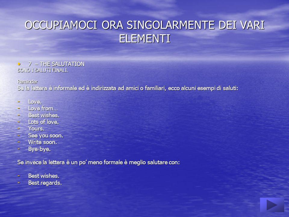 OCCUPIAMOCI ORA SINGOLARMENTE DEI VARI ELEMENTI 7 – THE SALUTATION 7 – THE SALUTATION SONO I SALUTI FINALI.