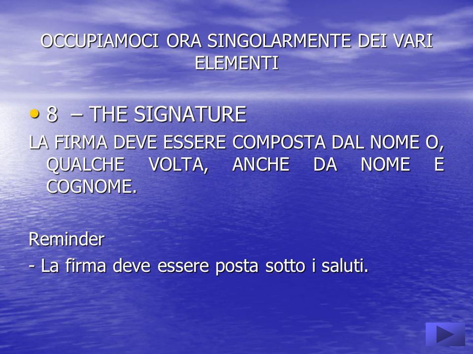 OCCUPIAMOCI ORA SINGOLARMENTE DEI VARI ELEMENTI 8 – THE SIGNATURE 8 – THE SIGNATURE LA FIRMA DEVE ESSERE COMPOSTA DAL NOME O, QUALCHE VOLTA, ANCHE DA NOME E COGNOME.